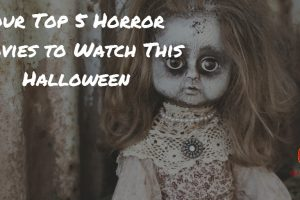 Our Top 5 Horror Movies to Watch This Halloween