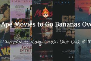 10 Ape Movies to Go Bananas Over!