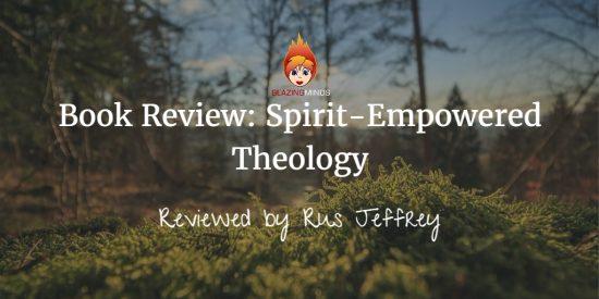Spirit-Empowered Theology review bu Rus Jeffrey
