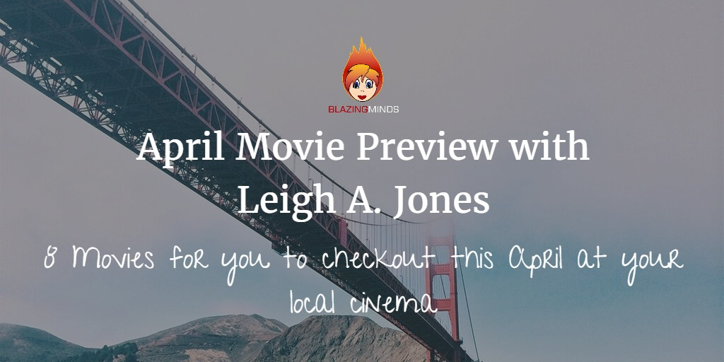 April Movie Preview with Leigh A. Jones