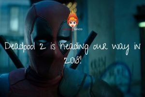 Deadpool 2 is heading our way in 2018!