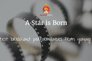 A Star is Born – Brightest breakout performances from young stars
