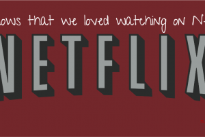 Netflix: 5 Shows that we loved watching