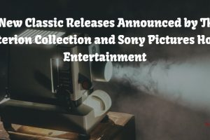 2 New Classic Releases Announced by The Criterion Collection and Sony Pictures Home Entertainment