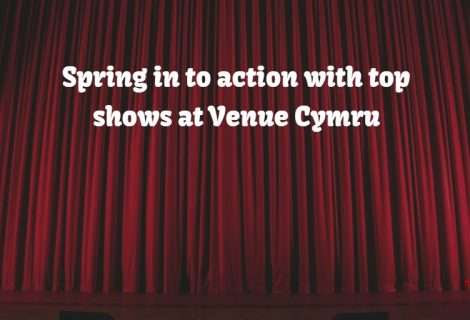Spring into action with top shows at Venue Cymru