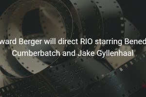 Edward Berger will direct RIO starring Benedict Cumberbatch and Jake Gyllenhaal