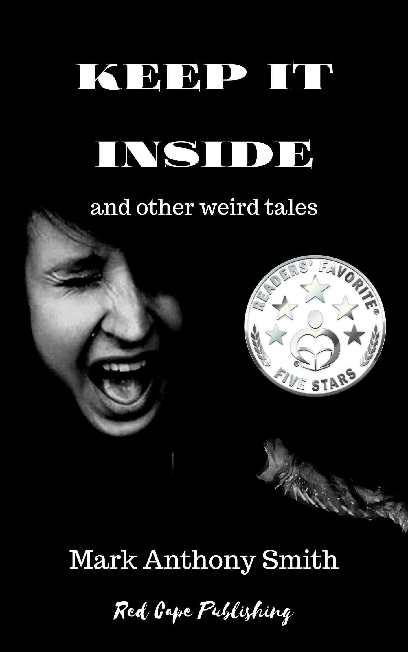 Keep It Inside and Other Weird Tales by Mark Anthony Smith